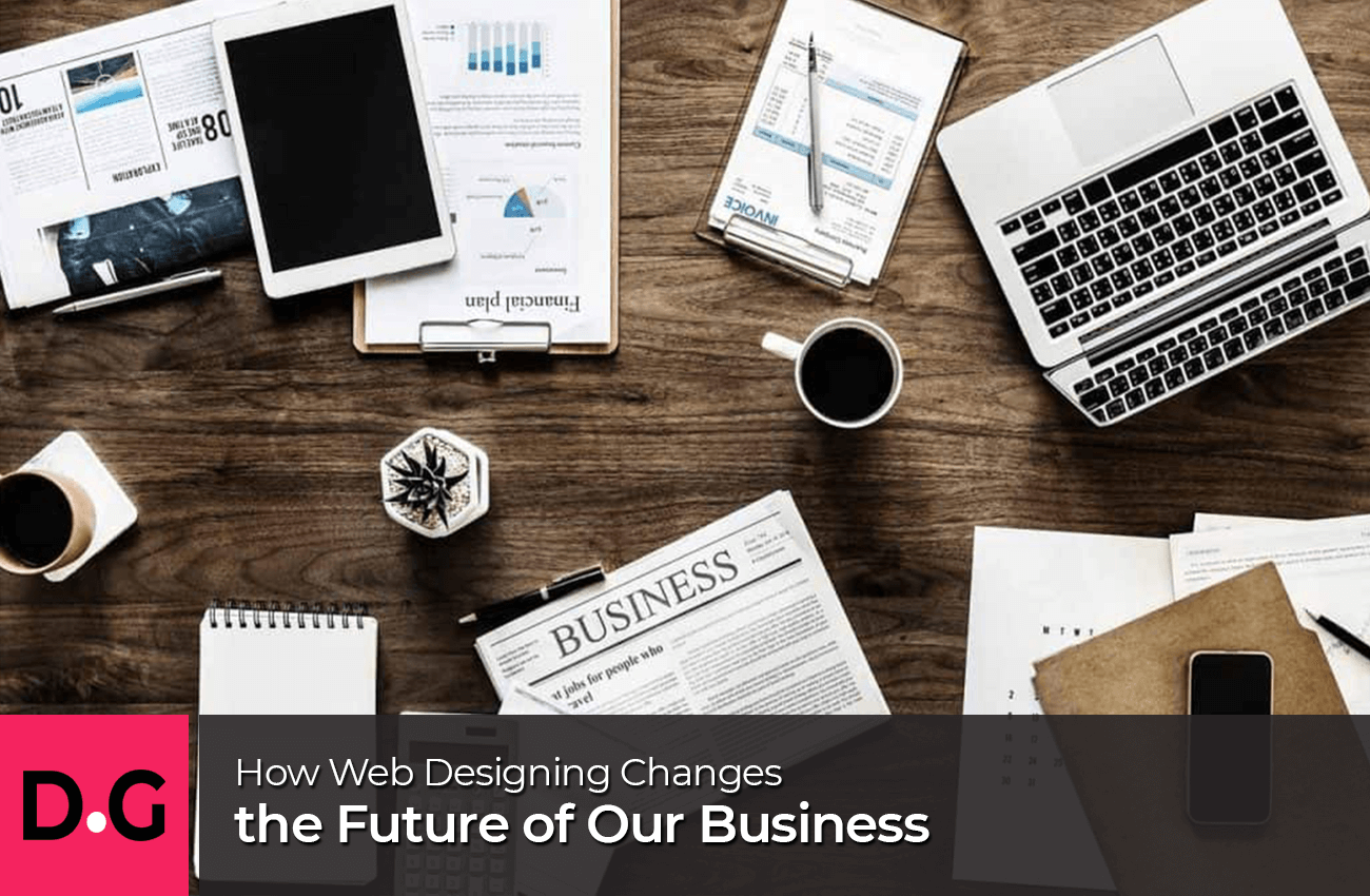 How-Web-Designing-Changes-the-Future-of-Our-Business